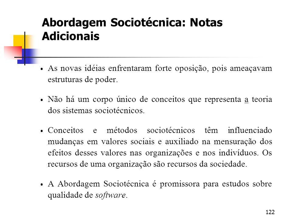 122 Abordagem Sociotécnica: Notas Adicionais As novas idéias enfrentaram forte oposição, pois ameaçavam estruturas de poder. Não há um corpo único de