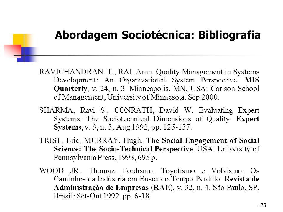 128 Abordagem Sociotécnica: Bibliografia RAVICHANDRAN, T., RAI, Arun. Quality Management in Systems Development: An Organizational System Perspective.