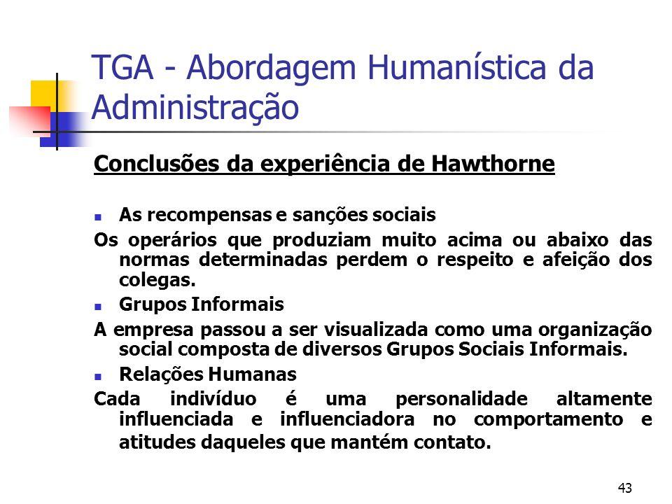 43 TGA - Abordagem Humanística da Administração Conclusões da experiência de Hawthorne As recompensas e sanções sociais Os operários que produziam mui