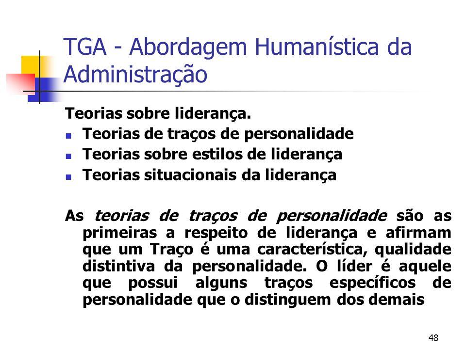 48 TGA - Abordagem Humanística da Administração Teorias sobre liderança. Teorias de traços de personalidade Teorias sobre estilos de liderança Teorias