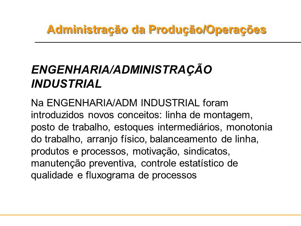 Administração da Produção/Operações ENGENHARIA/ADMINISTRAÇÃO INDUSTRIAL Na ENGENHARIA/ADM INDUSTRIAL foram introduzidos novos conceitos: linha de mont