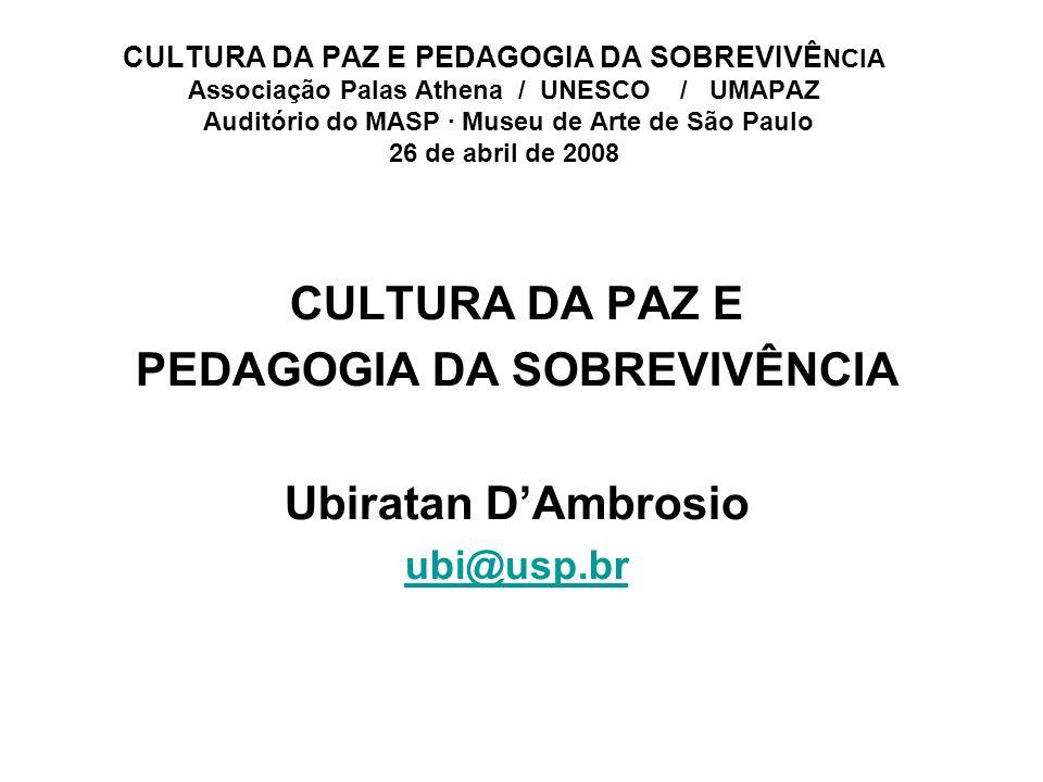 CULTURA DA PAZ E PEDAGOGIA DA SOBREVIVÊ NCIA Associação Palas Athena / UNESCO / UMAPAZ Auditório do MASP · Museu de Arte de São Paulo 26 de abril de 2