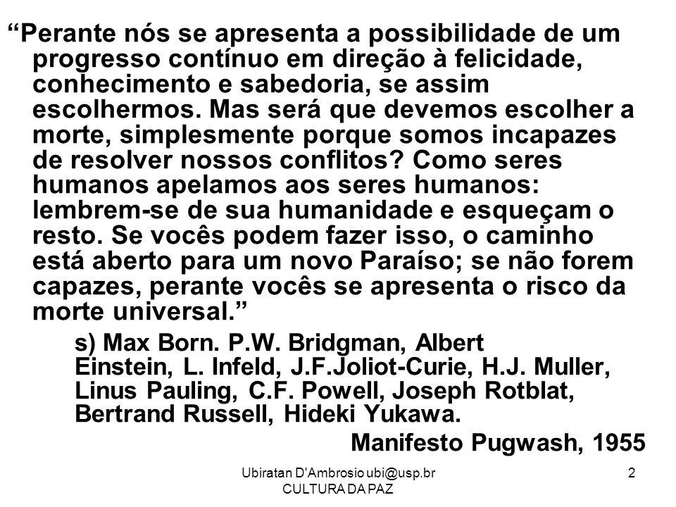Ubiratan D'Ambrosio ubi@usp.br CULTURA DA PAZ 2 Perante nós se apresenta a possibilidade de um progresso contínuo em direção à felicidade, conheciment