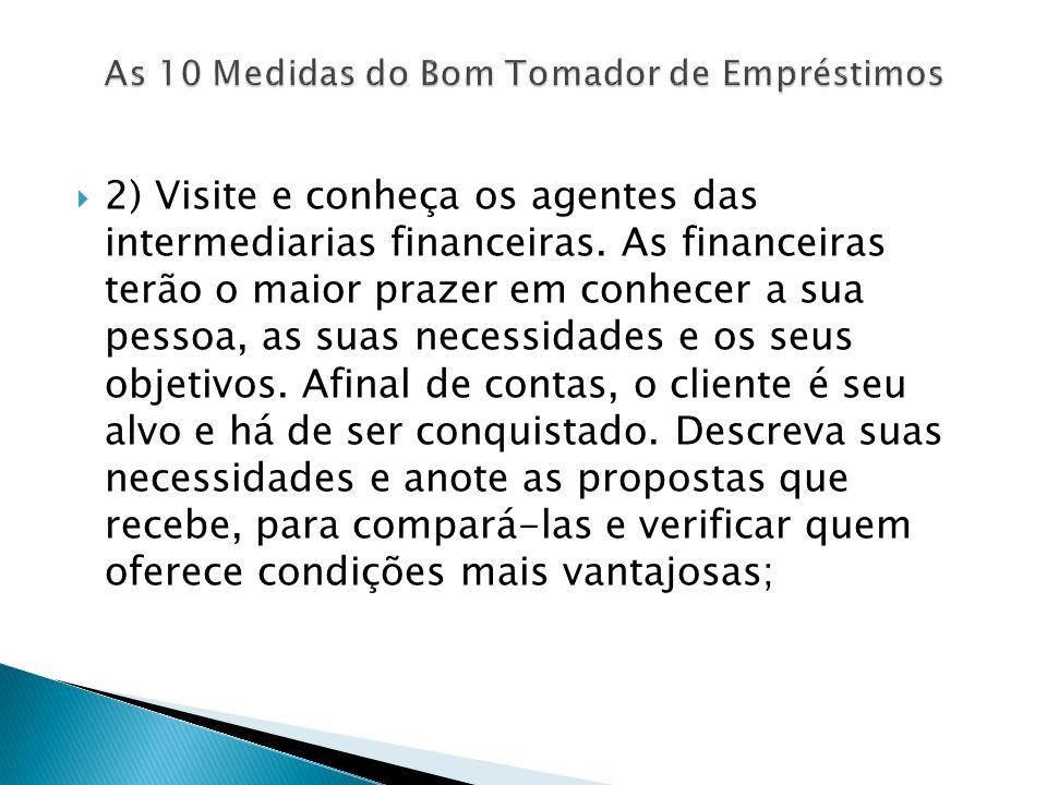 2) Visite e conheça os agentes das intermediarias financeiras. As financeiras terão o maior prazer em conhecer a sua pessoa, as suas necessidades e os