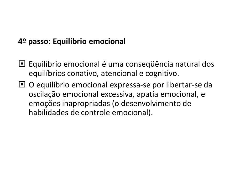 4º passo: Equilíbrio emocional Equilíbrio emocional é uma conseqüência natural dos equilíbrios conativo, atencional e cognitivo. O equilíbrio emociona