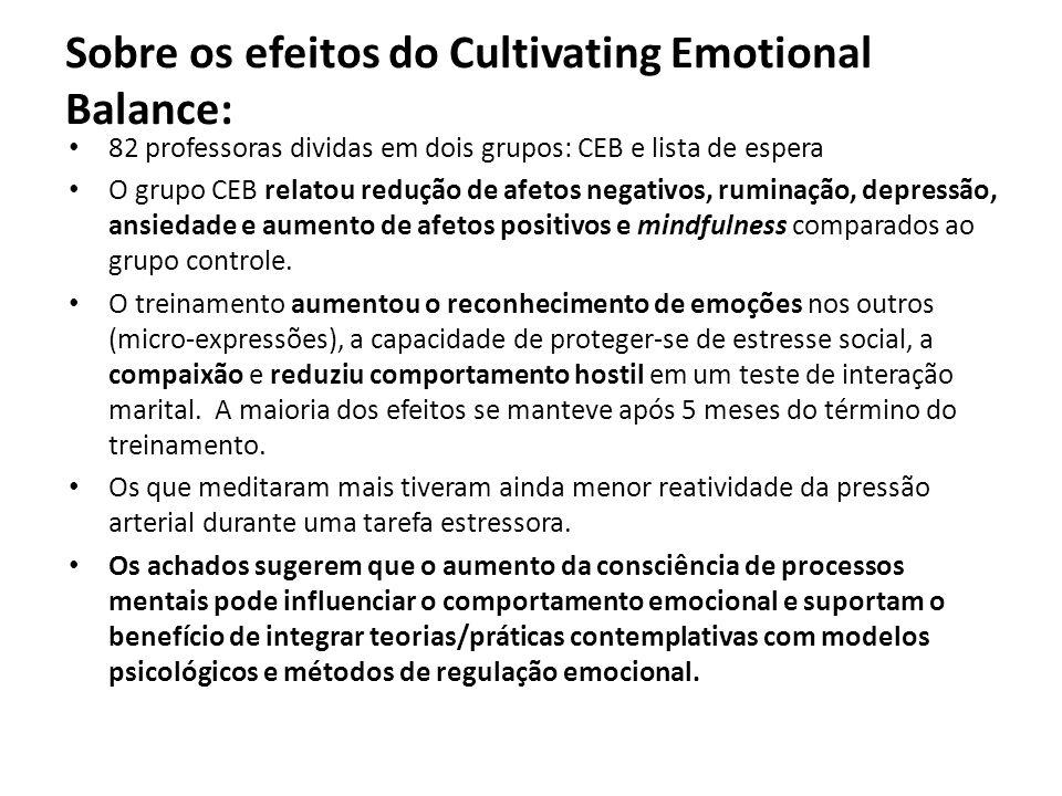 Sobre os efeitos do Cultivating Emotional Balance: 82 professoras dividas em dois grupos: CEB e lista de espera O grupo CEB relatou redução de afetos