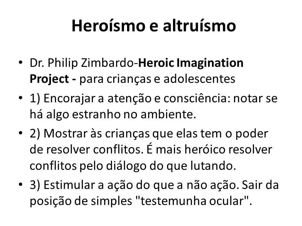 Heroísmo e altruísmo Dr. Philip Zimbardo-Heroic Imagination Project - para crianças e adolescentes 1) Encorajar a atenção e consciência: notar se há a