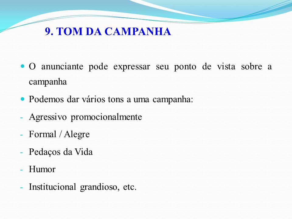 9. TOM DA CAMPANHA O anunciante pode expressar seu ponto de vista sobre a campanha Podemos dar vários tons a uma campanha: - Agressivo promocionalment