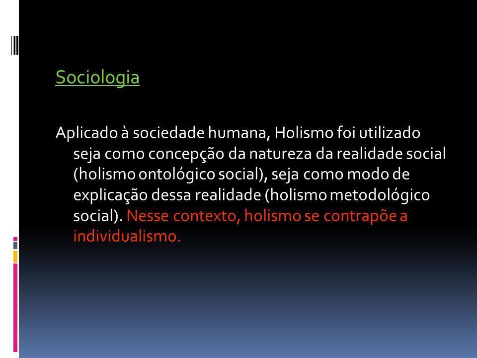 Sociologia Aplicado à sociedade humana, Holismo foi utilizado seja como concepção da natureza da realidade social (holismo ontológico social), seja co