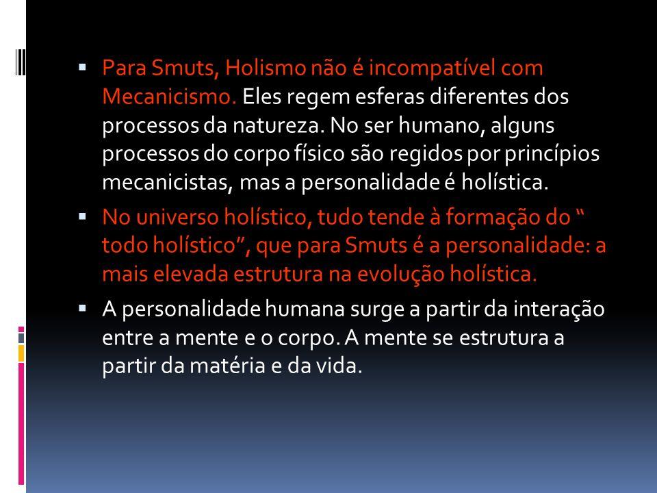 Para Smuts, Holismo não é incompatível com Mecanicismo. Eles regem esferas diferentes dos processos da natureza. No ser humano, alguns processos do co