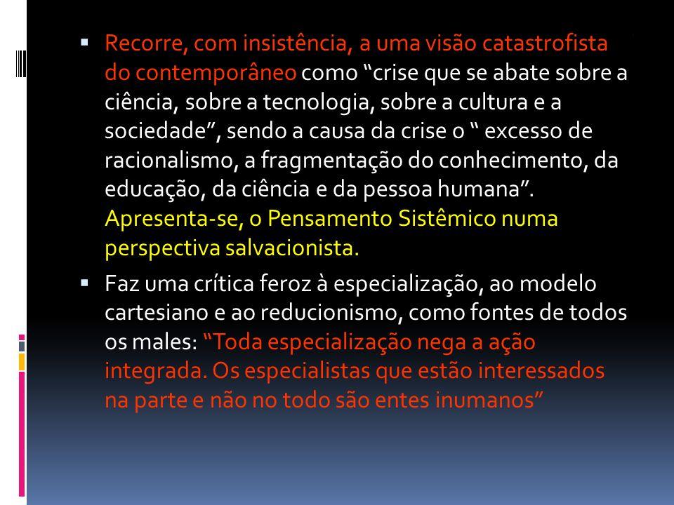 s Recorre, com insistência, a uma visão catastrofista do contemporâneo como crise que se abate sobre a ciência, sobre a tecnologia, sobre a cultura e