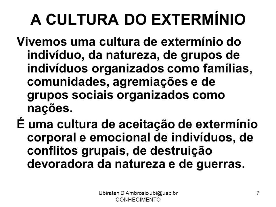Ubiratan D Ambrosio ubi@usp.br CONHECIMENTO 8 NECESSIDADE DE UMA CULTURA DE PAZ Para evitar a destruição total da civilização, é prioritário que toda a humanidade esteja imersa numa cultura de PAZ.