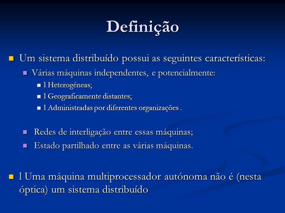 Definição Um sistema distribuído possui as seguintes características: Um sistema distribuído possui as seguintes características: Várias máquinas inde