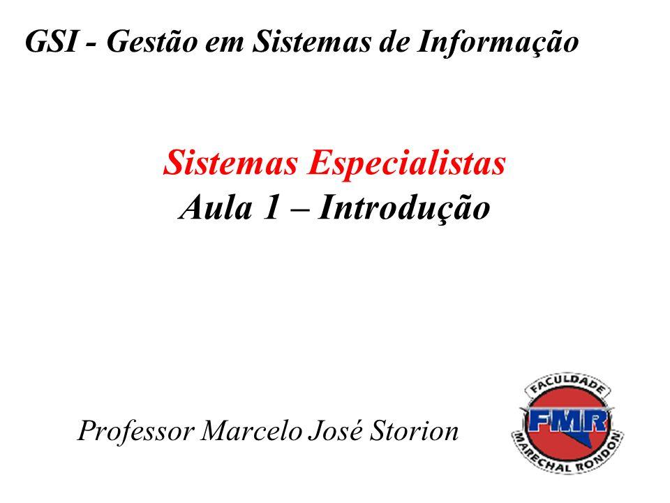 Sistemas Especialistas Aula 1 – Introdução Professor Marcelo José Storion GSI - Gestão em Sistemas de Informação