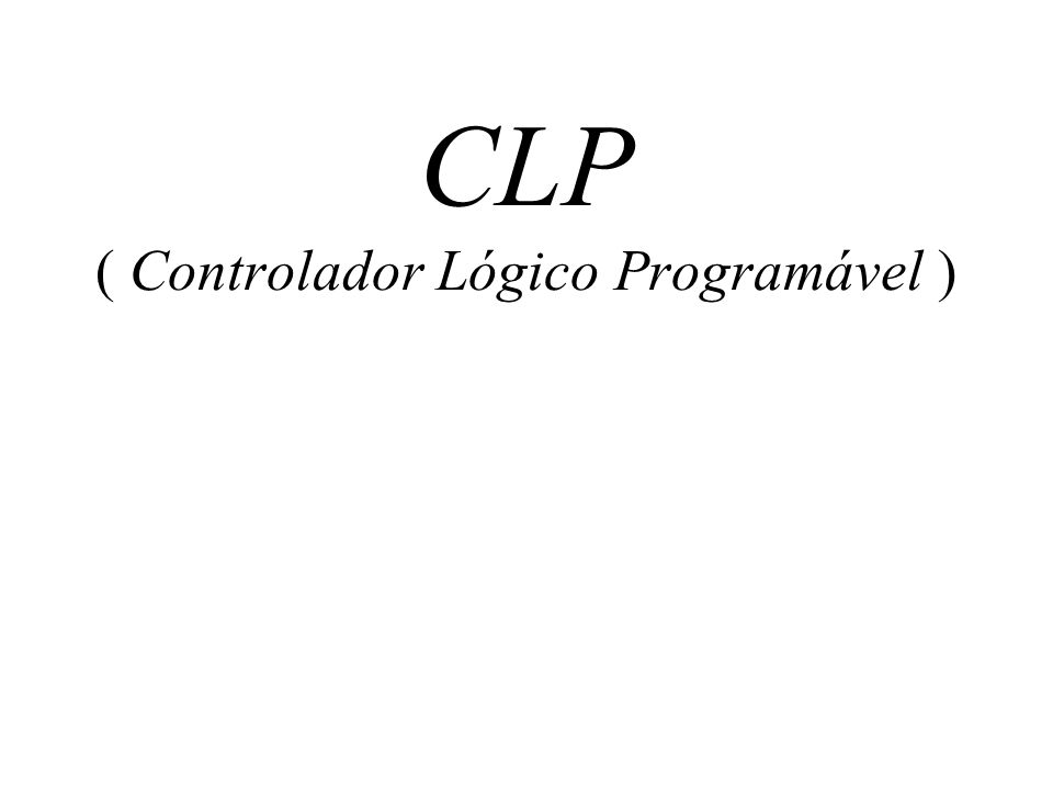 CLP ( Controlador Lógico Programável )
