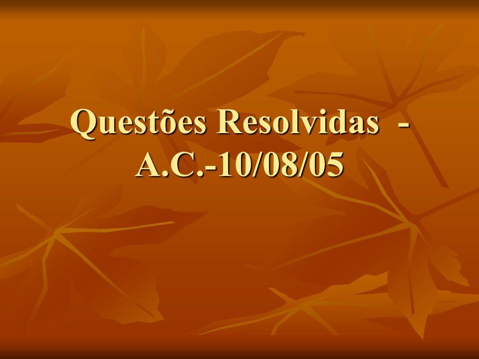 Questões Resolvidas - A.C.-10/08/05