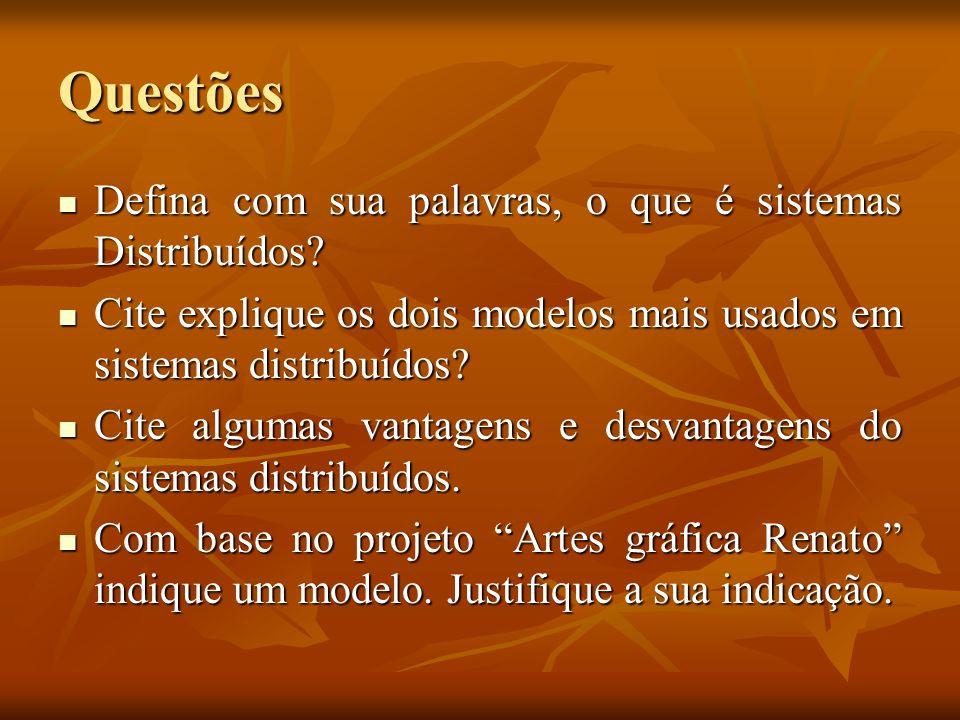 Questões Defina com sua palavras, o que é sistemas Distribuídos? Defina com sua palavras, o que é sistemas Distribuídos? Cite explique os dois modelos