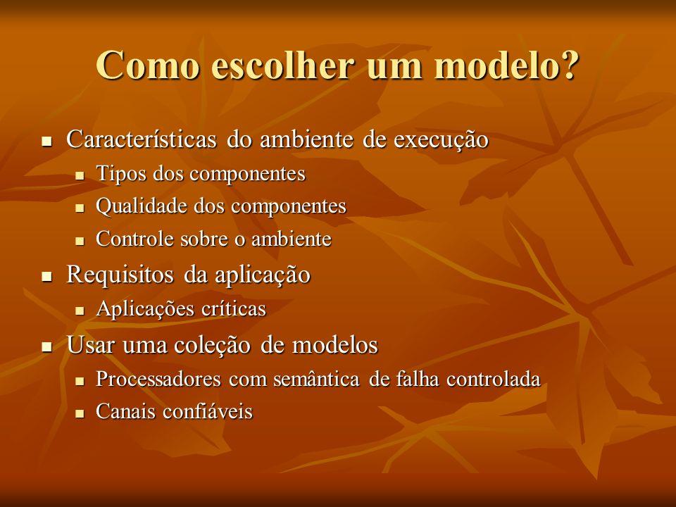 Como escolher um modelo? Características do ambiente de execução Características do ambiente de execução Tipos dos componentes Tipos dos componentes Q