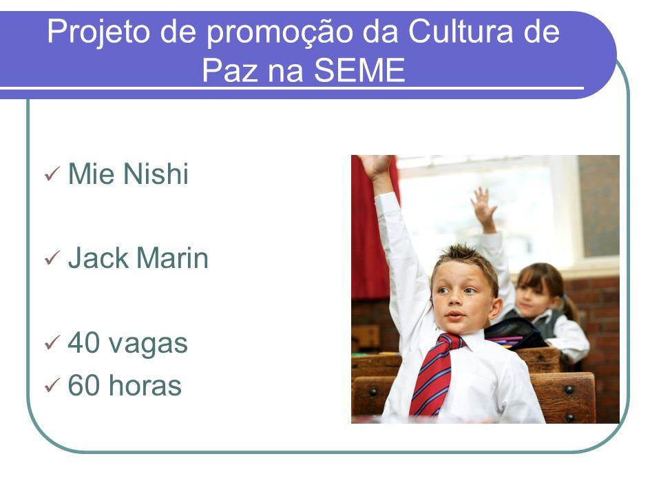 Projeto de promoção da Cultura de Paz na SEME Mie Nishi Jack Marin 40 vagas 60 horas