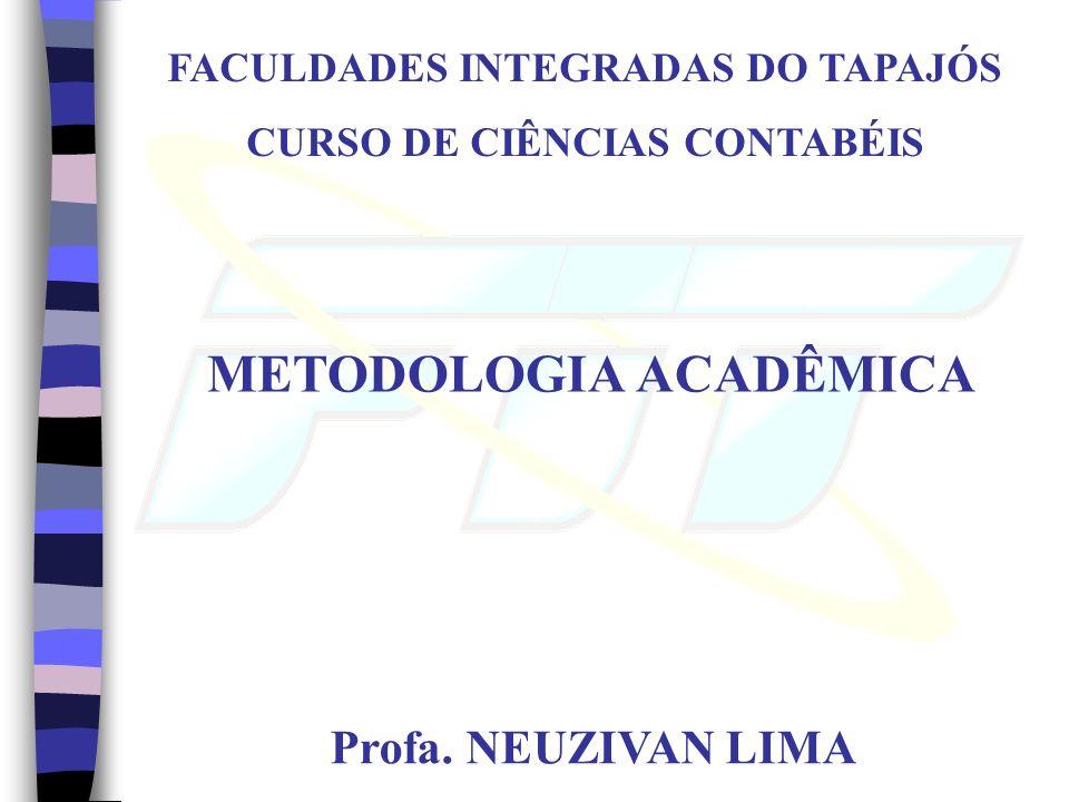 METODOLOGIA ACADÊMICA Profa. NEUZIVAN LIMA FACULDADES INTEGRADAS DO TAPAJÓS CURSO DE CIÊNCIAS CONTABÉIS