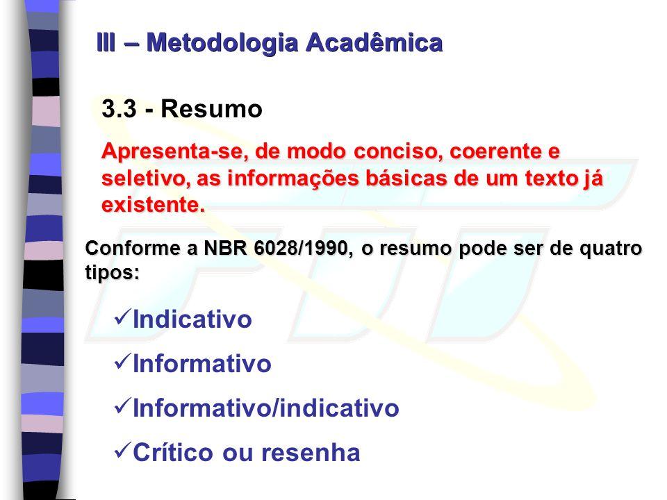 3.3 - Resumo Apresenta-se, de modo conciso, coerente e seletivo, as informações básicas de um texto já existente. Conforme a NBR 6028/1990, o resumo p