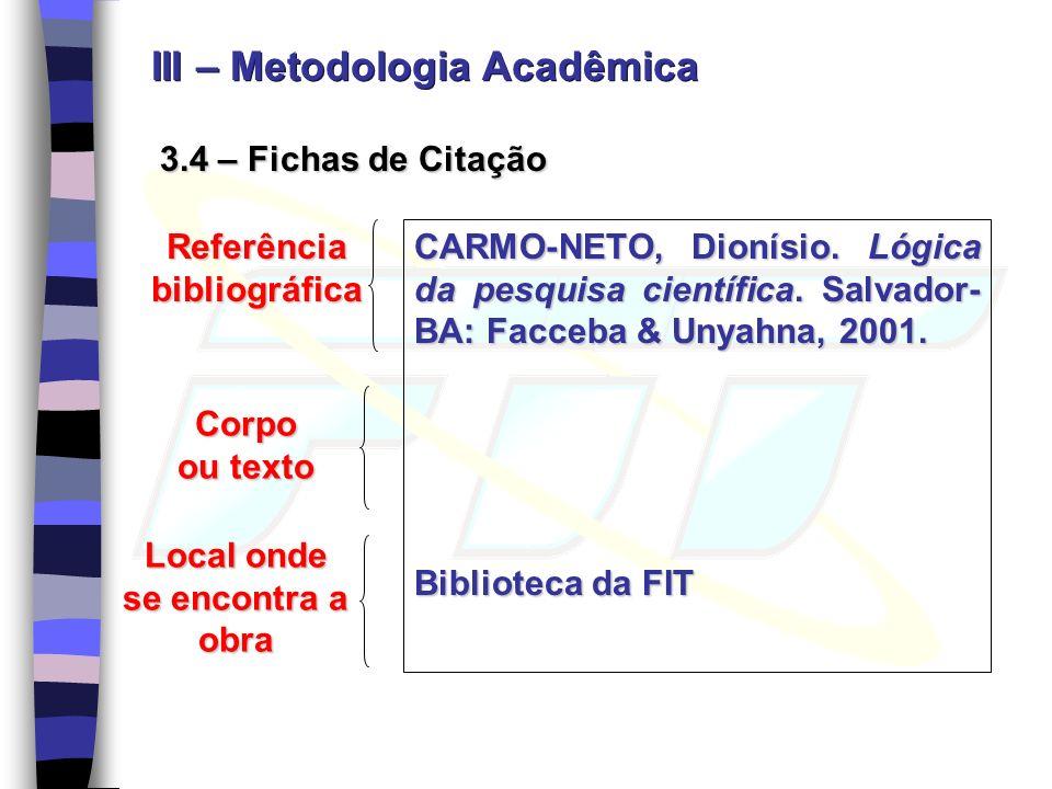 3.4 – Fichas de Citação Referência bibliográfica Corpo ou texto Local onde se encontra a obra CARMO-NETO, Dionísio. Lógica da pesquisa científica. Sal