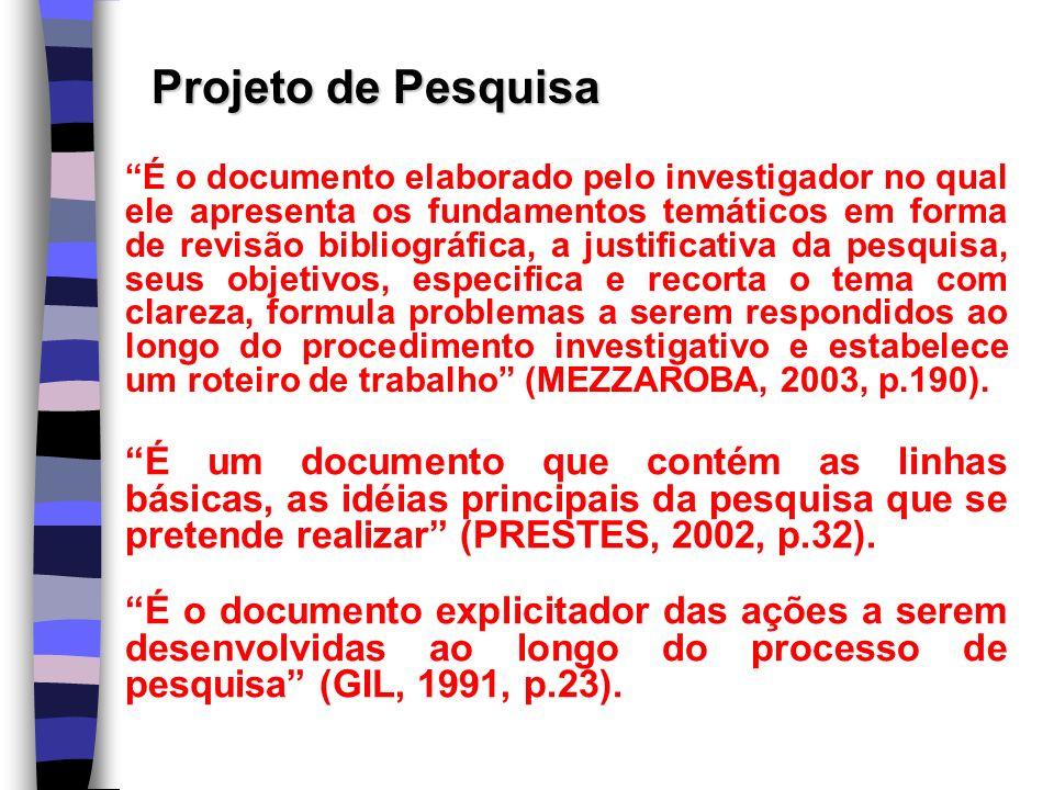 Projeto de Pesquisa É o documento elaborado pelo investigador no qual ele apresenta os fundamentos temáticos em forma de revisão bibliográfica, a just