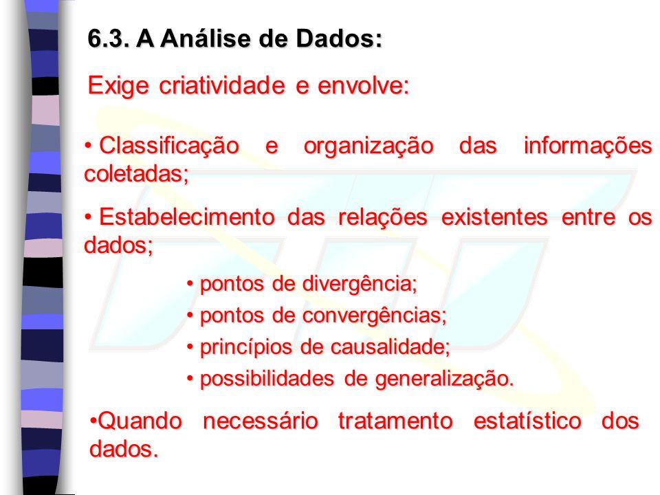6.3. A Análise de Dados: Exige criatividade e envolve: Classificação e organização das informações coletadas; Classificação e organização das informaç