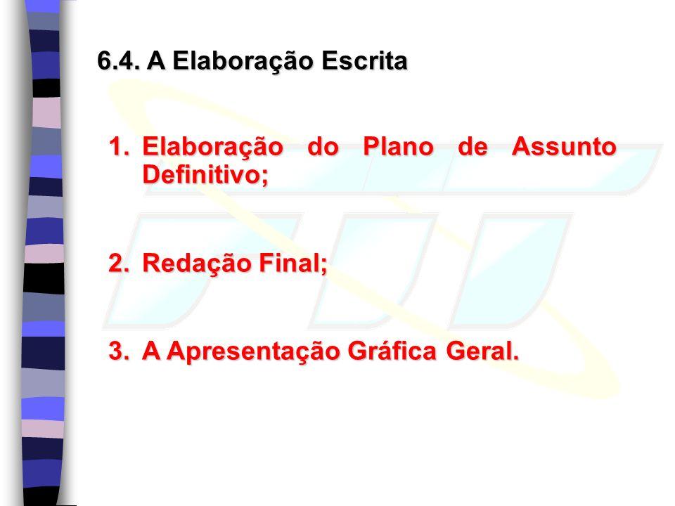 6.4. A Elaboração Escrita 1.Elaboração do Plano de Assunto Definitivo; 2.Redação Final; 3.A Apresentação Gráfica Geral.
