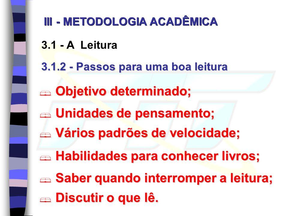 3.1 - A Leitura 3.1.2 - Passos para uma boa leitura Objetivo determinado; Objetivo determinado; Unidades de pensamento; Unidades de pensamento; Vários