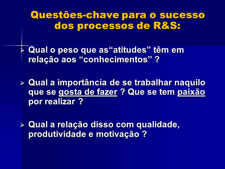 Questões-chave para o sucesso dos processos de R&S: Questões-chave para o sucesso dos processos de R&S: Qual o peso que asatitudes têm em relação aos conhecimentos .