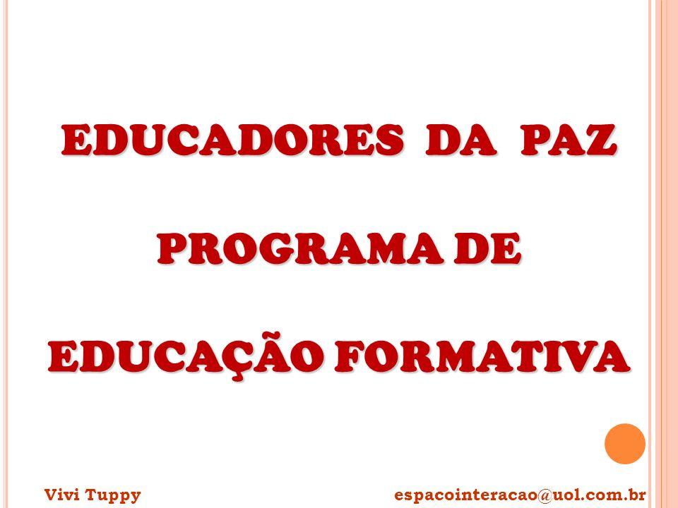EDUCADORES DA PAZ PROGRAMA DE EDUCAÇÃO FORMATIVA Vivi Tuppy espacointeracao@uol.com.br