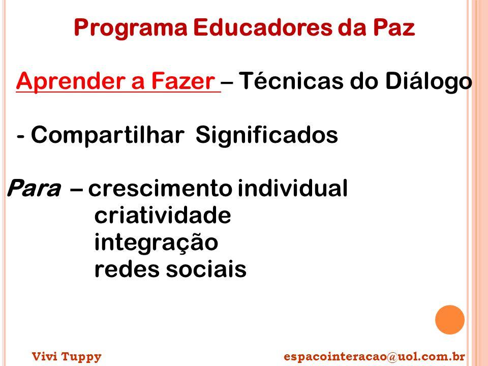Programa Educadores da Paz Aprender a Fazer – Técnicas do Diálogo - Compartilhar Significados Para – crescimento individual criatividade integração re