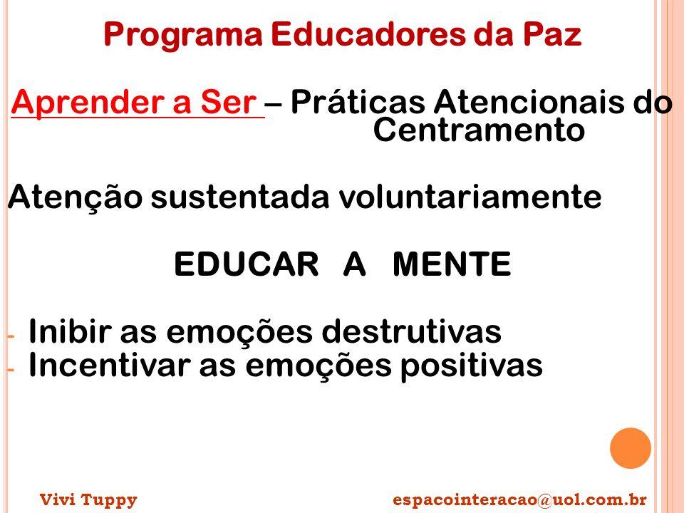 Programa Educadores da Paz Aprender a Ser – Práticas Atencionais do Centramento Atenção sustentada voluntariamente EDUCAR A MENTE - Inibir as emoções