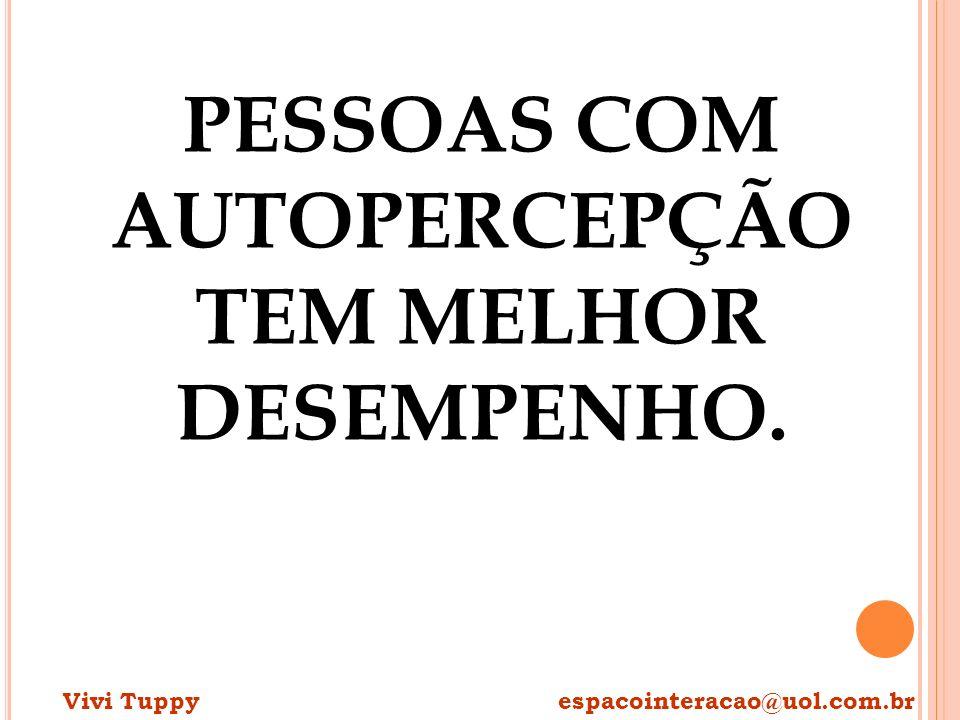 PESSOAS COM AUTOPERCEPÇÃO TEM MELHOR DESEMPENHO. Vivi Tuppy espacointeracao@uol.com.br