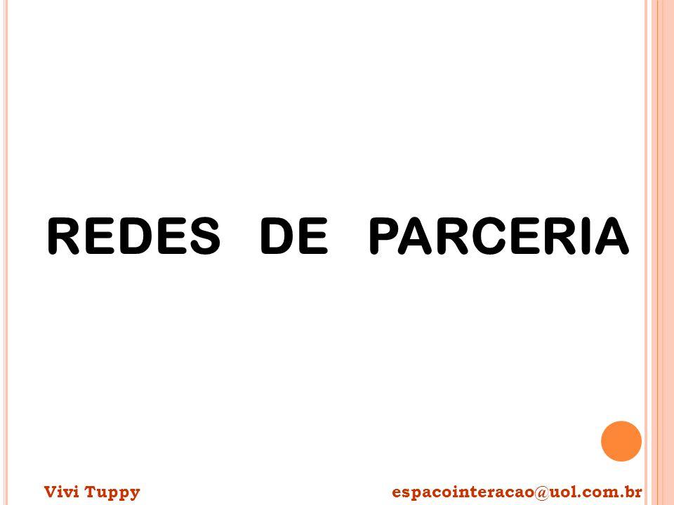 REDES DE PARCERIA Vivi Tuppy espacointeracao@uol.com.br