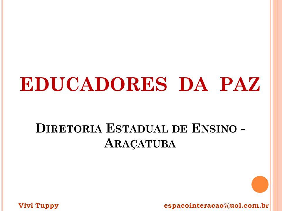 EDUCADORES DA PAZ D IRETORIA E STADUAL DE E NSINO - A RAÇATUBA Vivi Tuppy espacointeracao@uol.com.br