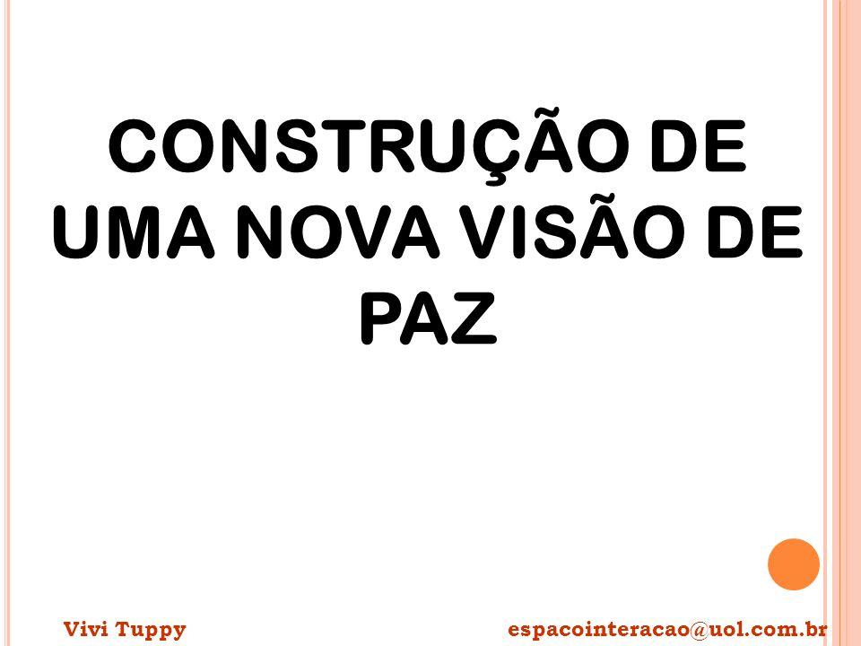 CONSTRUÇÃO DE UMA NOVA VISÃO DE PAZ Vivi Tuppy espacointeracao@uol.com.br