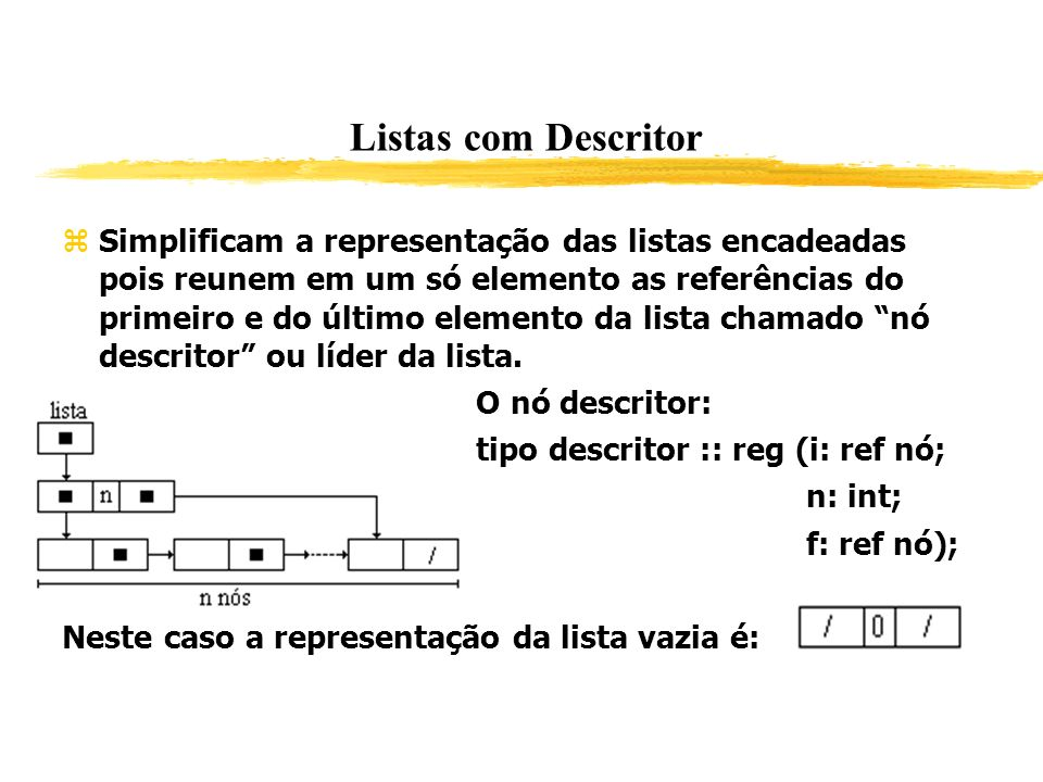 Simplificam a representação das listas encadeadas pois reunem em um só elemento as referências do primeiro e do último elemento da lista chamado nó de