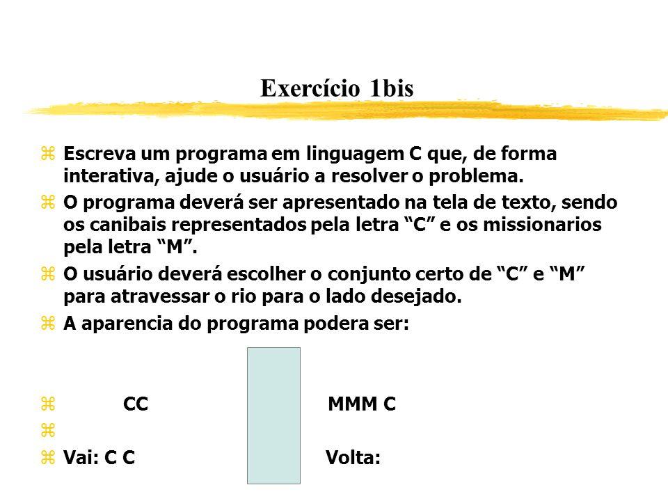 Exercício 1bis Escreva um programa em linguagem C que, de forma interativa, ajude o usuário a resolver o problema. O programa deverá ser apresentado n