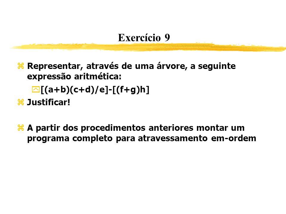 Exercício 9 Representar, através de uma árvore, a seguinte expressão aritmética: [(a+b)(c+d)/e]-[(f+g)h] Justificar! A partir dos procedimentos anteri