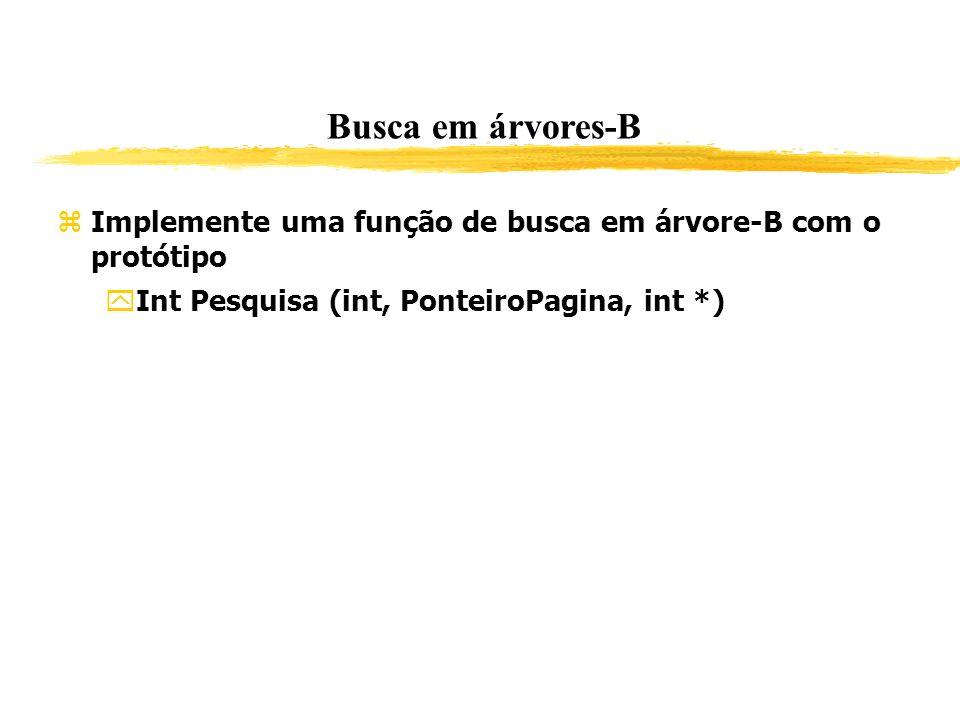 Busca em árvores-B Implemente uma função de busca em árvore-B com o protótipo Int Pesquisa (int, PonteiroPagina, int *)