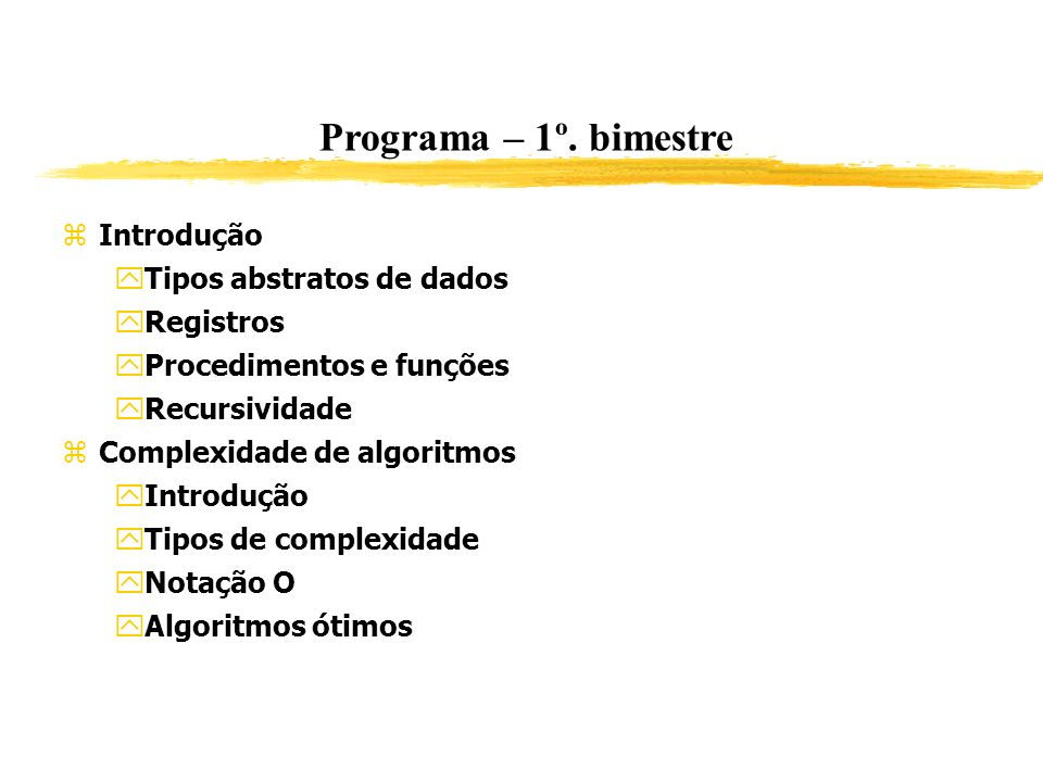 Programa – 1º. bimestre Introdução Tipos abstratos de dados Registros Procedimentos e funções Recursividade Complexidade de algoritmos Introdução Tipo