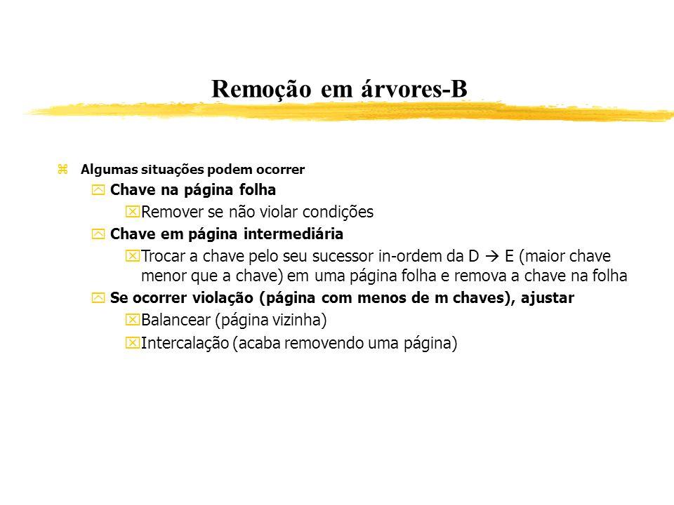 Remoção em árvores-B Algumas situações podem ocorrer Chave na página folha Remover se não violar condições Chave em página intermediária Trocar a chav