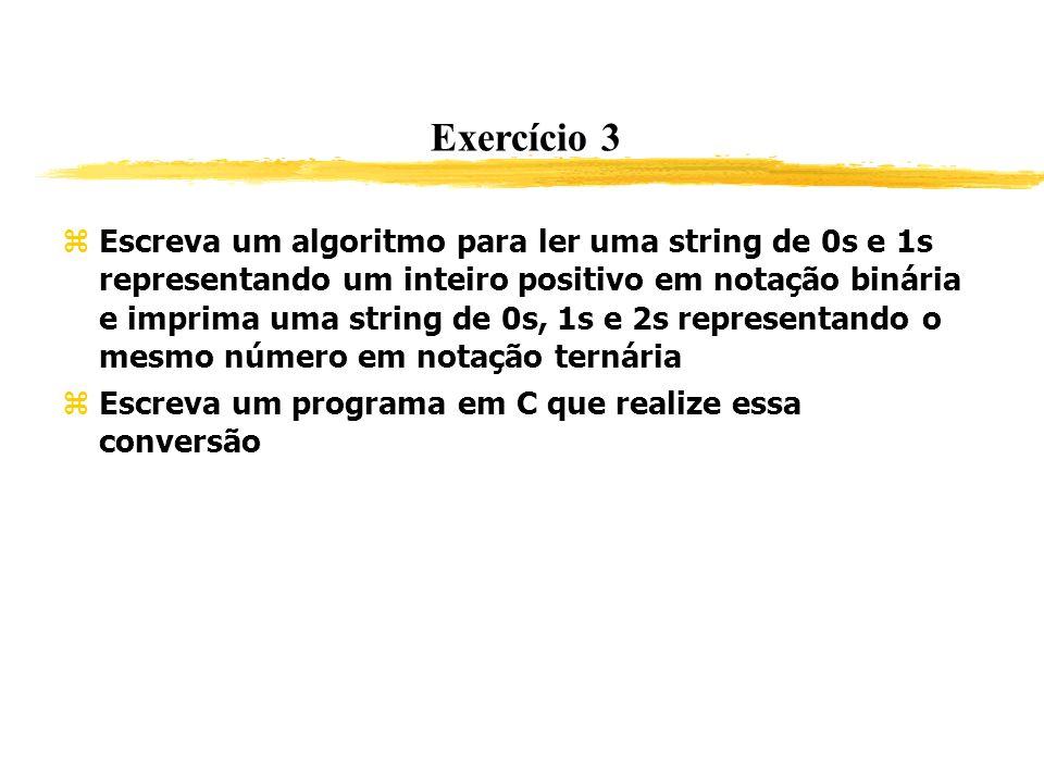 Exercício 3 Escreva um algoritmo para ler uma string de 0s e 1s representando um inteiro positivo em notação binária e imprima uma string de 0s, 1s e