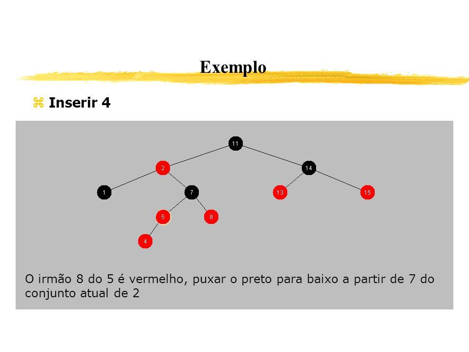 Exemplo Inserir 4 O irmão 8 do 5 é vermelho, puxar o preto para baixo a partir de 7 do conjunto atual de 2