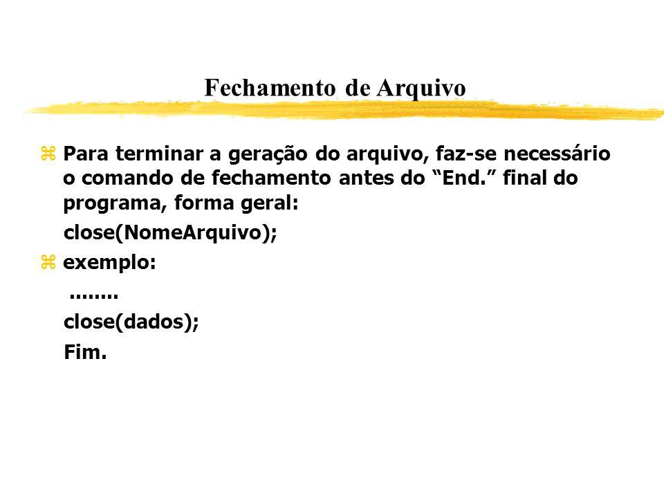 Fechamento de Arquivo Para terminar a geração do arquivo, faz-se necessário o comando de fechamento antes do End. final do programa, forma geral: clos