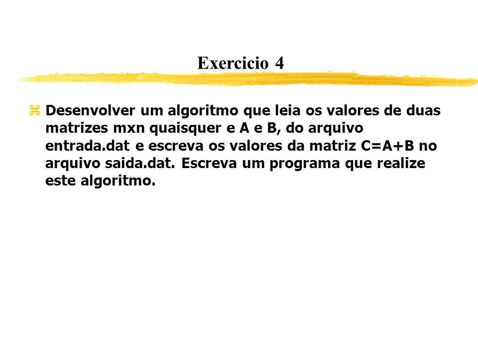 Exercicio 4 Desenvolver um algoritmo que leia os valores de duas matrizes mxn quaisquer e A e B, do arquivo entrada.dat e escreva os valores da matriz