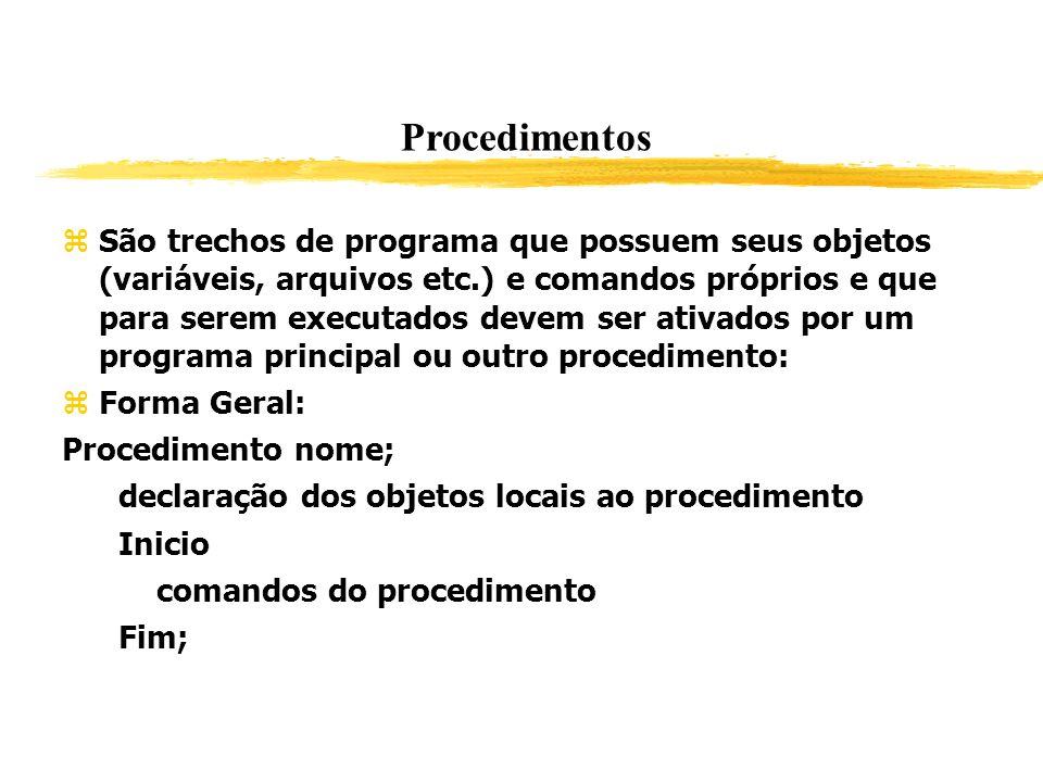 Procedimentos São trechos de programa que possuem seus objetos (variáveis, arquivos etc.) e comandos próprios e que para serem executados devem ser at