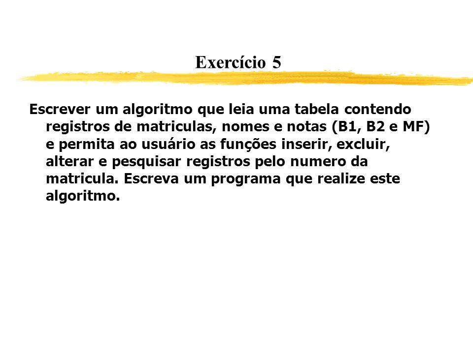 Exercício 5 Escrever um algoritmo que leia uma tabela contendo registros de matriculas, nomes e notas (B1, B2 e MF) e permita ao usuário as funções in